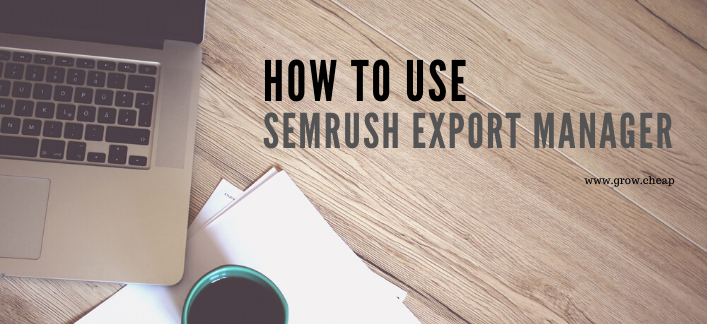 How To Use SEMRush Export Manager?