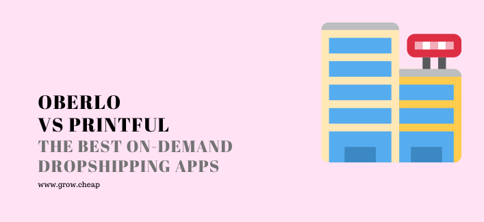 Oberlo Vs Printful: Best On-Demand Dropshipping Apps