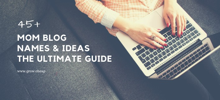 45+ Mom Blog Names & Ideas: The Ultimate Guide
