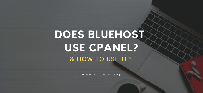 Does BlueHost Use cPanel? How To Use It? (Quick)