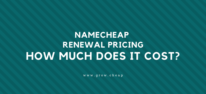 NameCheap Renewal Pricing: How Much Is It? (Quick)