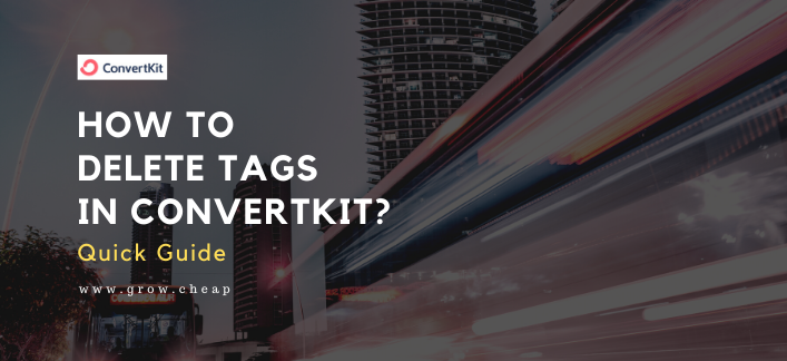 How To Delete Tags in ConvertKit? (Quick Guide)